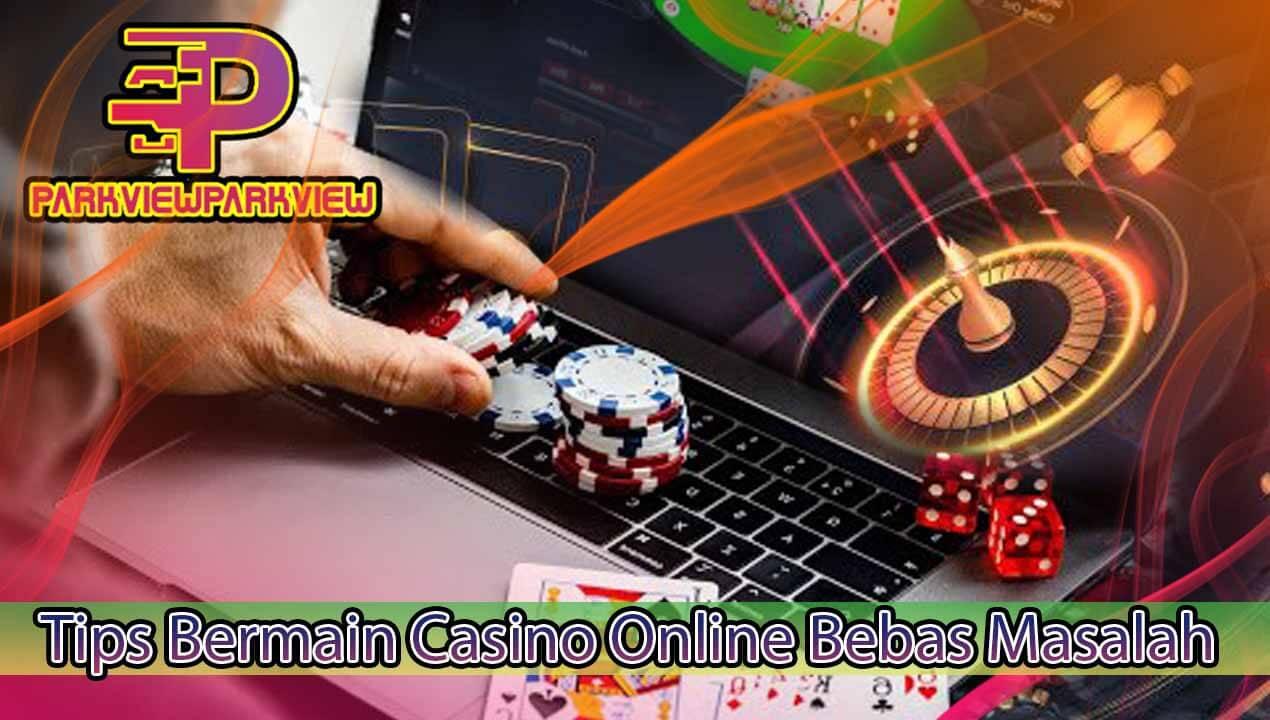 Tips Bermain Casino Online Bebas Masalah